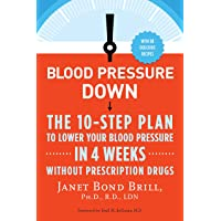 Blood Pressure Down: The 10-Step Plan to Lower Your Blood Pressure in 4 Weeks--Without...