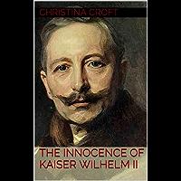The Innocence of Kaiser Wilhelm II (English Edition)