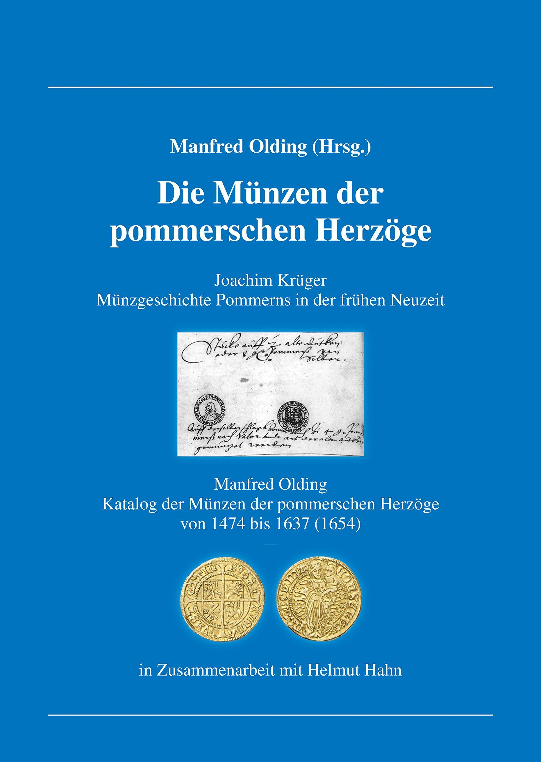 Die Münzen der pommerschen Herzöge: Joachim Krüger: Münzgeschichte Pommerns in der frühen Neuzeit / Manfred Olding: Katalog der Münzen der pommerschen ... (1654) / In Zusammenarbeit mit Helmut Hahn