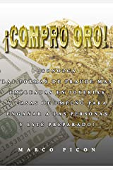 ¡Compro Oro!: ¡Conozca las formas de fraude más empleadas en joyerías y casas de empeño para engañar a las personas y esté preparado! (Spanish Edition) Kindle Edition