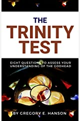 The Trinity Test: Eight Questions to Assess Your Understanding of the Godhead Kindle Edition