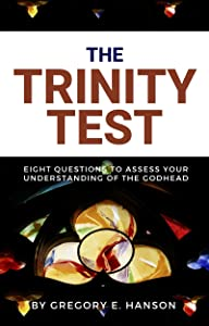 The Trinity Test: Eight Questions to Assess Your Understanding of the Godhead