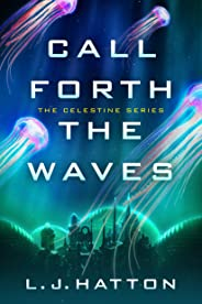 Call Forth the Waves (The Celestine Book 2)