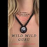 Wild Wild Guru: An insider's account of his life with Bhagwan, the world's most controversial guru