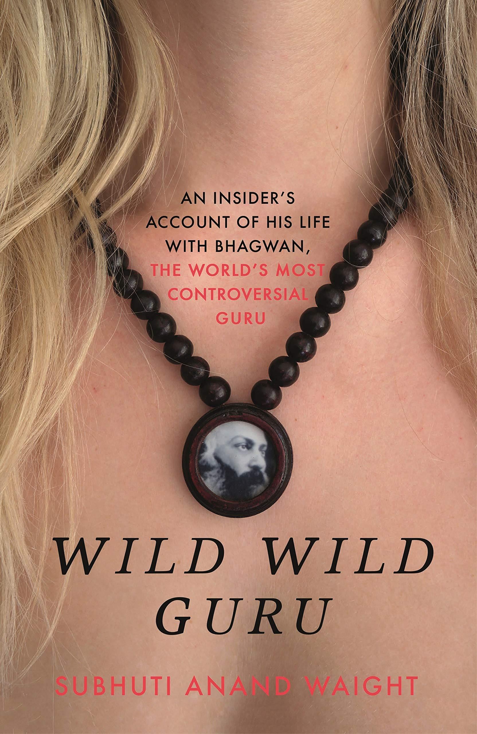 Wild Wild Guru  An Insider's Account Of His Life With Bhagwan The World's Most Controversial Guru  English Edition