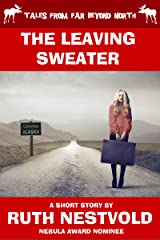 The Leaving Sweater: Tales From Far Beyond North Kindle Edition