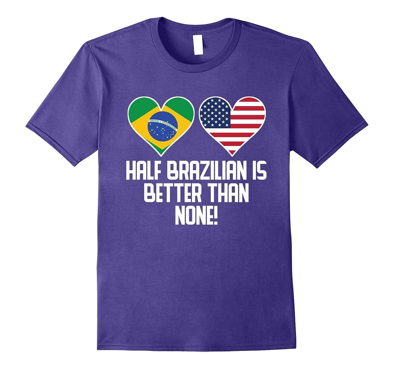 Half Brazilian Is Better Than None Funny T-Shirt-Vaci