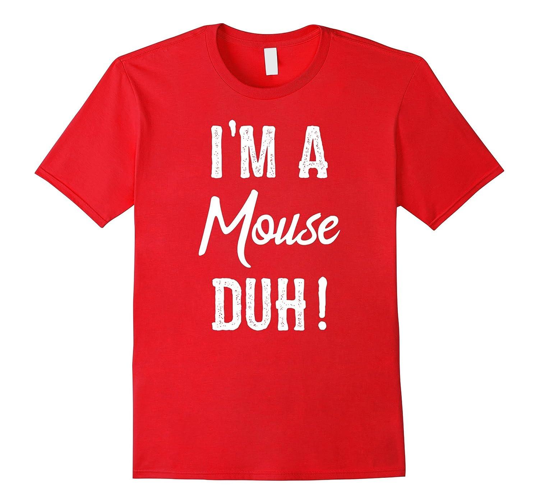 I'm A Mouse Duh! T-Shirt Gift-FL