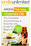 Aromatherapy & Essential Oils: The Complete Aromatherapy & Essential Oils Guide for Beginners (Essential Oils Book, Aromatherapy Book, Essential Oils and ... Recipes for Everyone) (English Edition)