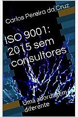 ISO 9001: 2015 sem consultores: Uma abordagem diferente (Portuguese Edition) Kindle Edition