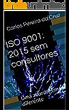 ISO 9001: 2015 sem consultores: Uma abordagem diferente