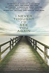 I Never Thought I'd See You Again: A Novelists Inc. Anthology Kindle Edition