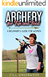 Archery for Fun and Food: A Beginner's Guide for Women