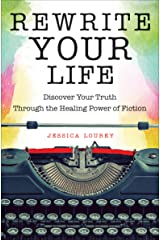 Rewrite Your Life: Discover Your Truth through the Healing Power of Fiction Kindle Edition