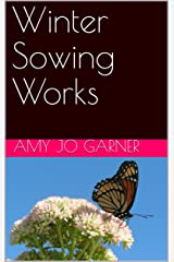 Winter Sowing Works Kindle Edition