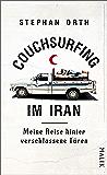 Couchsurfing im Iran: Meine Reise hinter verschlossene Türen (German Edition)