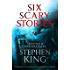 Six Scary Stories: Selected and Introduced by Stephen King