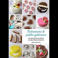 Entremets & petits gâteaux: Les secrets pour réussir vos plus beaux desserts (French Edition)