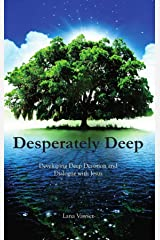 Desperately Deep: Developing Deep Devotion and Dialogue with Jesus Kindle Edition