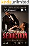 Whatever It Takes: High Stakes Seduction - Book 3 - Angela (The Tilson Sisters)