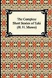 Complete Short Stories of Saki (H. H. Munro)