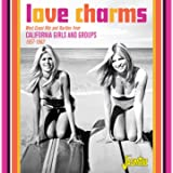 Love Charms: West Coast Hits and Rarities from California Girls and Groups (1957 - 1962)