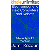 Electromagnetic Field Computers and Robots: A New Type Of Machine