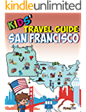 Kids' Travel Guide - San Francisco: The fun way to discover San Francisco - especially for kids (Kids' Travel Guides Book 11)