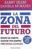 La Zona del futuro. Magri da subito, giovani per sempre con omega 3 e maqui