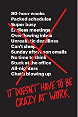It Doesn't Have to Be Crazy at Work Hardcover