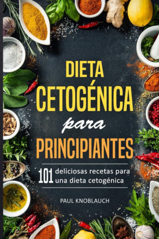 Dieta cetogénica para principiantes: 101 deliciosas recetas ...
