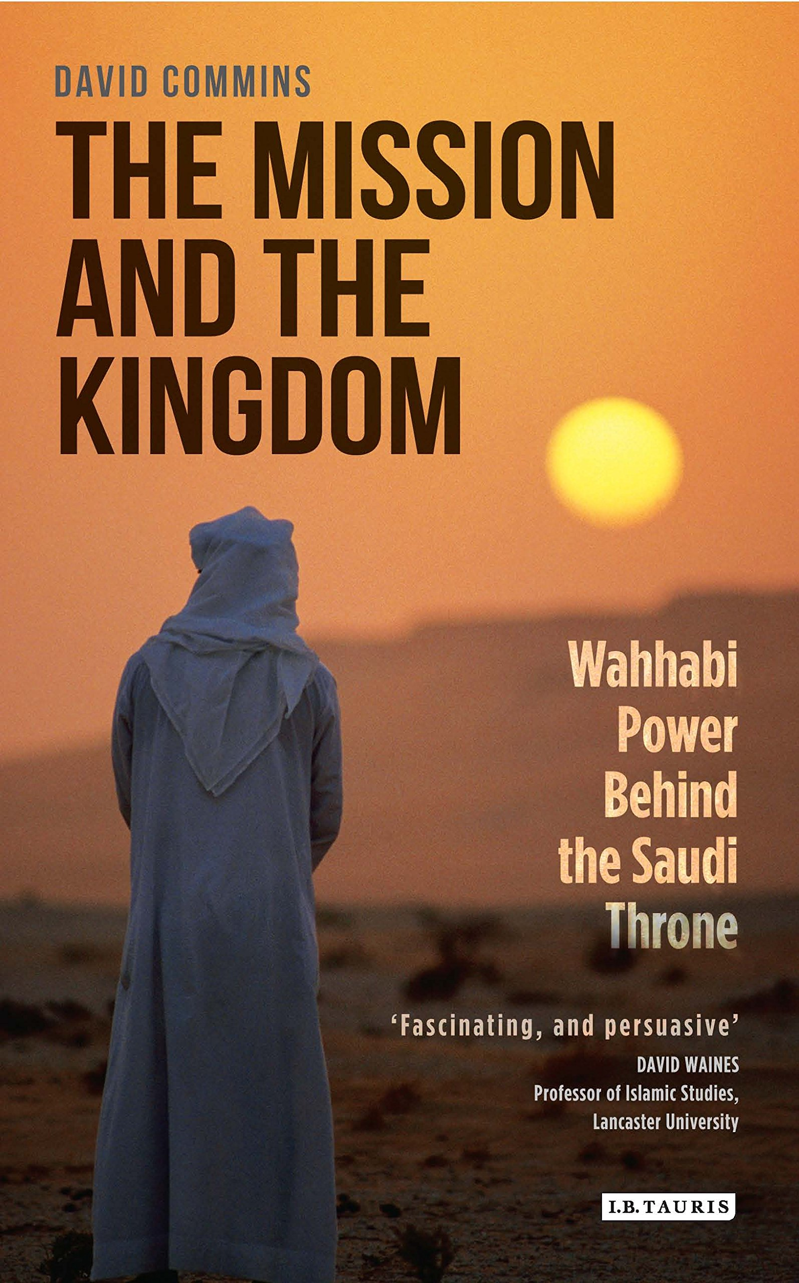 The Mission And The Kingdom: Wahhabi Power Behind The Saudi Throne: David Mins: 9781784536824: Amazon: Books