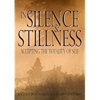 In Silence & Stillness : Accepting the Totality of Self