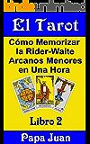 El Tarot Libro Dos (Cómo Memorizar la Rider-Waite Arcanos Menores en Una Hora nº 2) (Spanish Edition)
