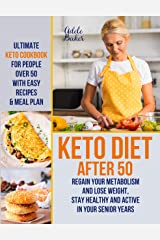 Keto Diet After 50: Ultimate Keto Cookbook for People Over 50 with Easy Recipes & Meal Plan - Regain Your Metabolism and Lose Weight, Stay Healthy and ... in Your Senior Years (Keto Diet for Women) Kindle Edition