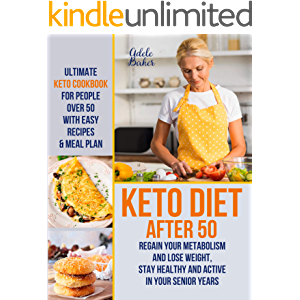 Keto Diet After 50: Ultimate Keto Cookbook for People Over 50 with Easy Recipes & Meal Plan - Regain Your Metabolism and…
