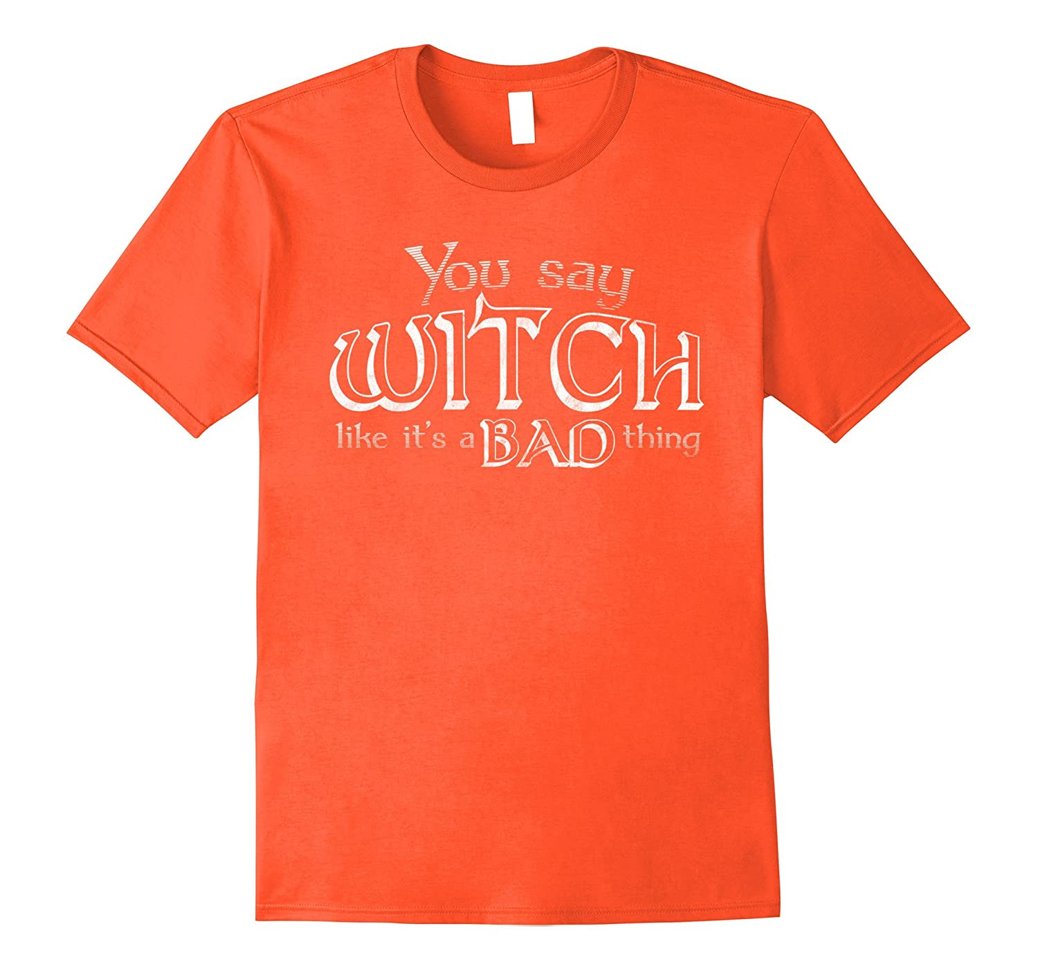 You Say Witch Like It's A Bad Thing Distressed T-Shirt-FL
