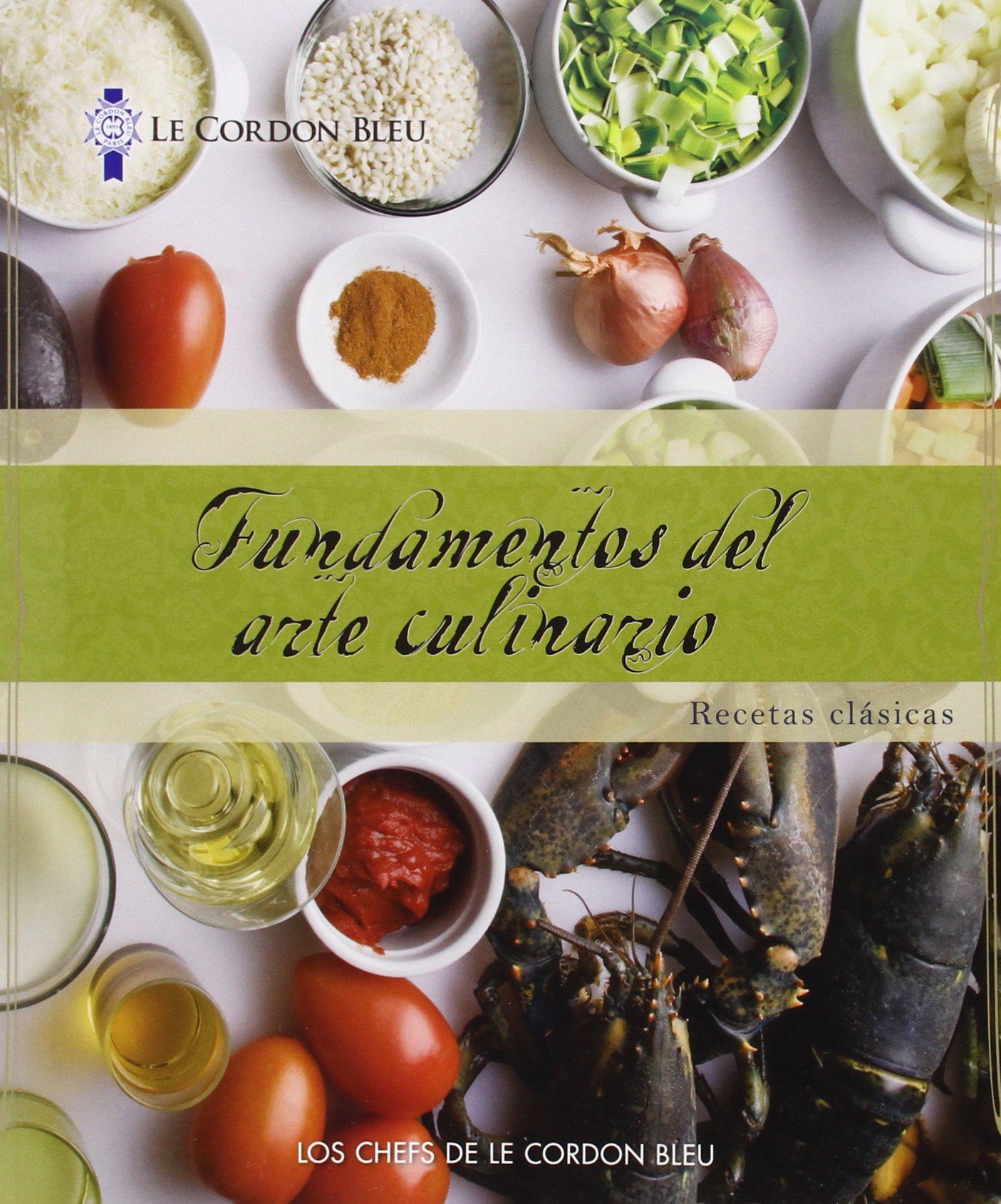 Le Cordon Bleu Cuisine Foundations: Classic Recipes, Spanish Edition by Cengage Learning