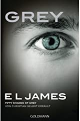 Grey - Fifty Shades of Grey von Christian selbst erzählt: Band 1 - Fifty Shades of Grey aus Christians Sicht erzählt 1 - Roman (German Edition) Kindle Edition