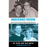 Unbelievable Freedom: How We Transformed Our Health and Happiness with Intermittent Fasting (Unbelievable Freedom Stories)