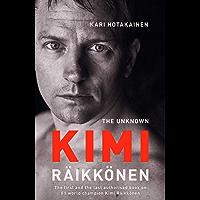 The Unknown Kimi Raikkonen (English Edition)