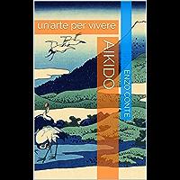 Aikido: un'arte per vivere (Italian Edition)