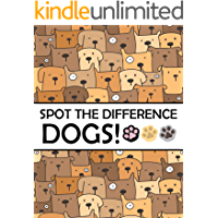 Spot the Differences - Dogs!: A Fun Search and Find Books for Children 6-10 years old (Activity Book for Kids) book cover