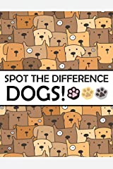 Spot the Differences - Dogs!: A Fun Search and Find Books for Children 6-10 years old (Activity Book for Kids 6) Kindle Edition