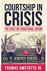 Courtship in Crisis: The Case for Traditional Dating Kindle Edition
