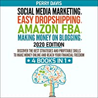 Social Media Marketing, Easy Dropshipping, Amazon FBA, Making Money on Blogging, 2020 Edition: Discover the Best Strategies and Profitable Skills to Make Money Online and Reach Your Financial Freedom