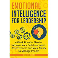 Emotional Intelligence for Leadership: 4 Week Booster Plan to Increase Your Self-Awareness, Assertiveness and Your Ability to Manage People (English Edition)