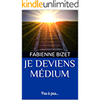 Je deviens médium: Pas à pas... (French Edition)