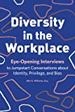 Diversity in the Workplace: Eye-Opening Interviews to Jumpstart Conversations about Identity, Privilege, and Bias