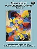 Four Orchestral Works in Full Score: Rapsodie Espagnole, Mother Goose Suite, Valses Nobles Et Sentimentales, and Pavane for a Dead Princess (Dover Music Scores)